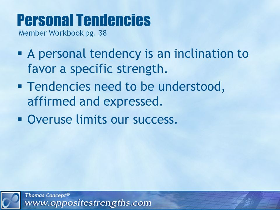 Dealing With Your Tendencies: Activity What good things are produced when this tendency is expressed.
