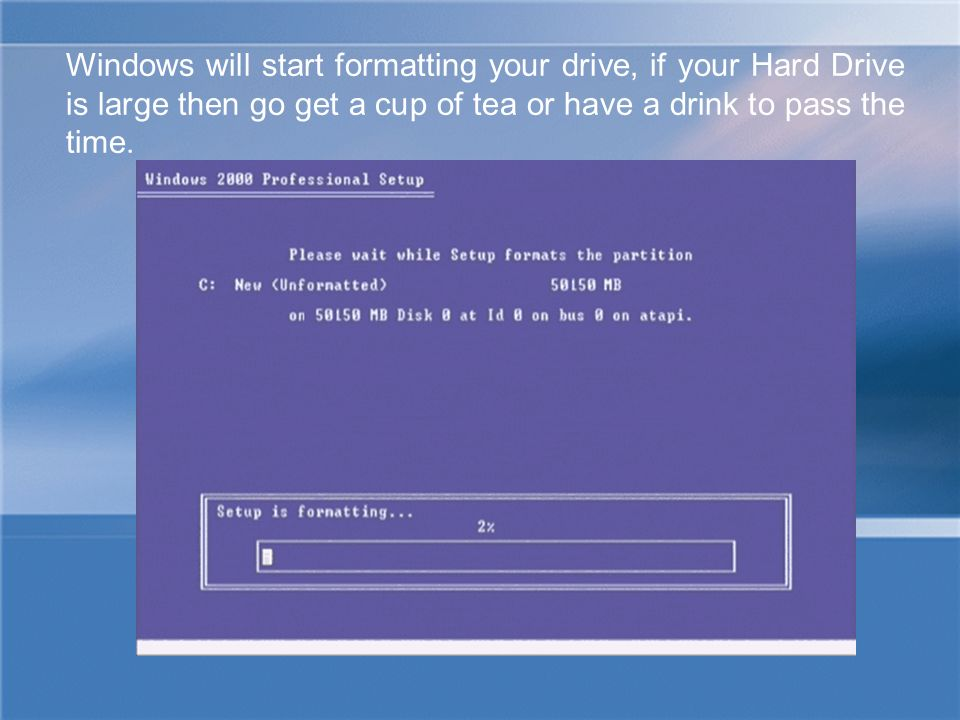 Windows will start formatting your drive, if your Hard Drive is large then go get a cup of tea or have a drink to pass the time.