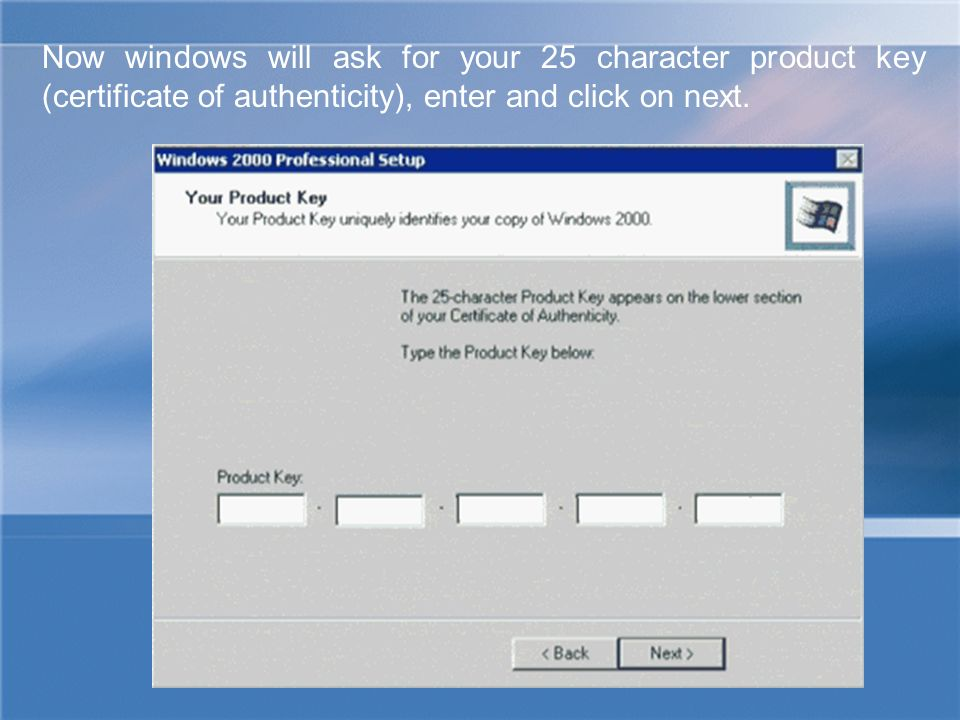 Now windows will ask for your 25 character product key (certificate of authenticity), enter and click on next.