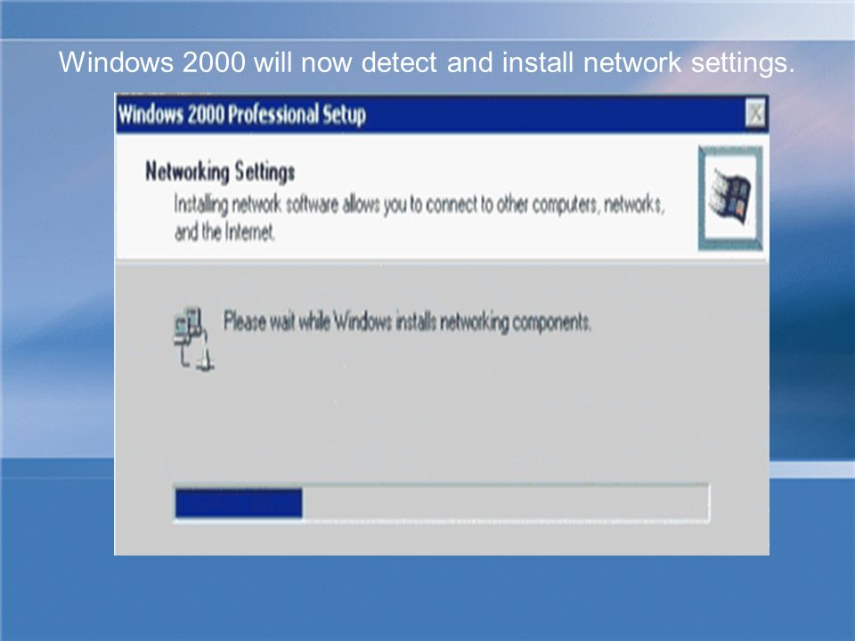Windows 2000 will now detect and install network settings.