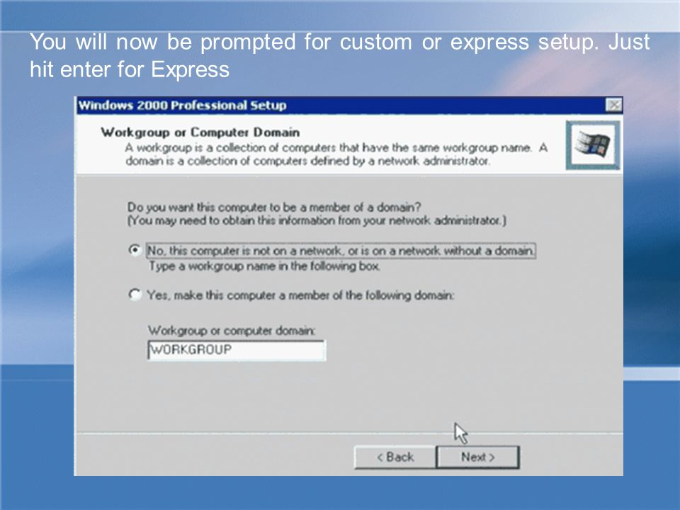 You will now be prompted for custom or express setup. Just hit enter for Express