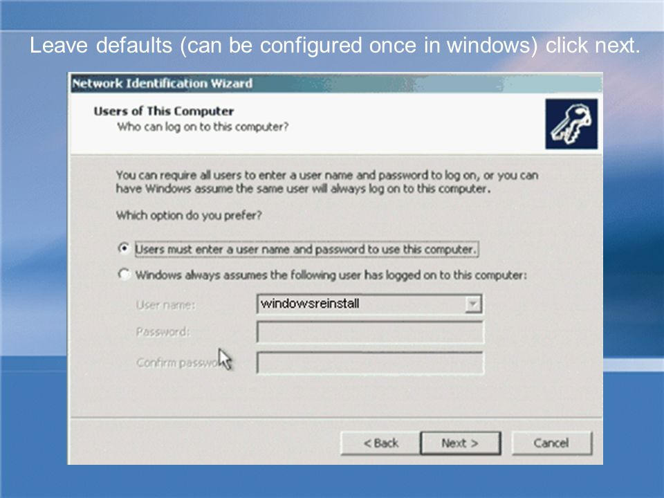 Leave defaults (can be configured once in windows) click next.