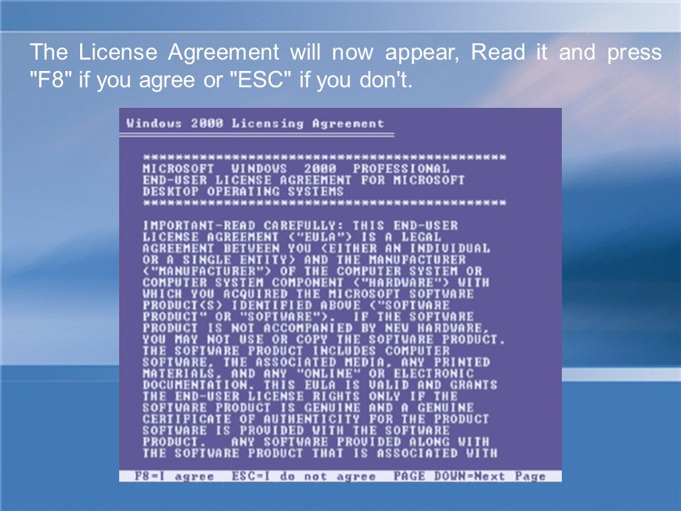 The License Agreement will now appear, Read it and press F8 if you agree or ESC if you don t.