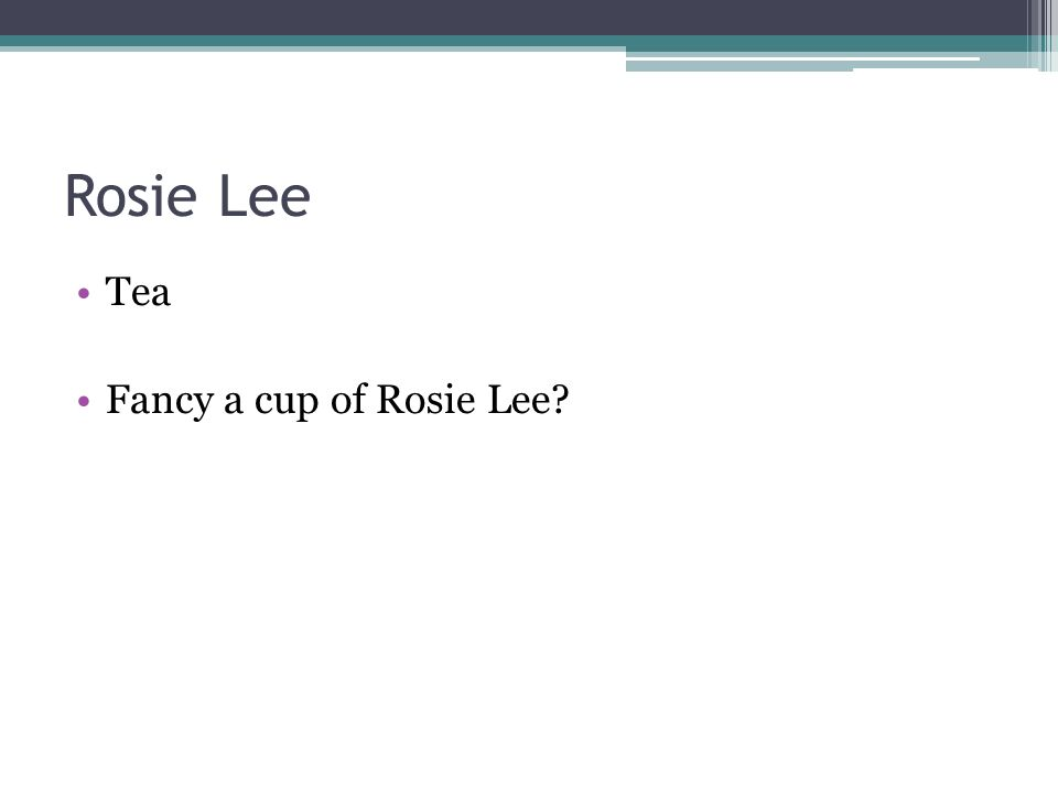 Rosie Lee Tea Fancy a cup of Rosie Lee