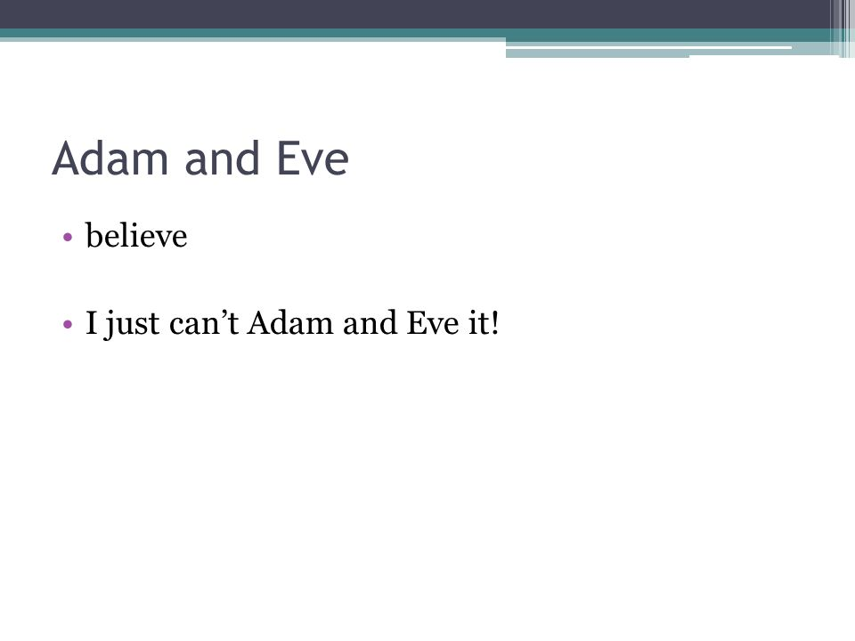 Adam and Eve believe I just cant Adam and Eve it!