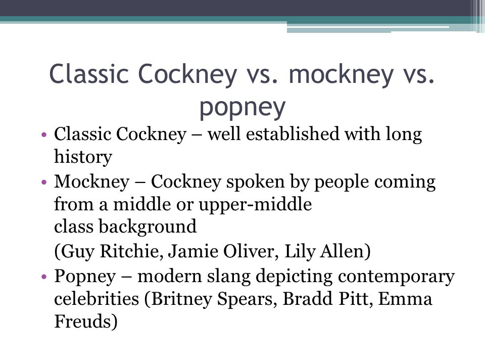 Classic Cockney vs. mockney vs.