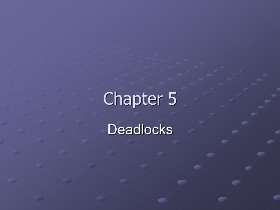 Chapter 5 Deadlocks