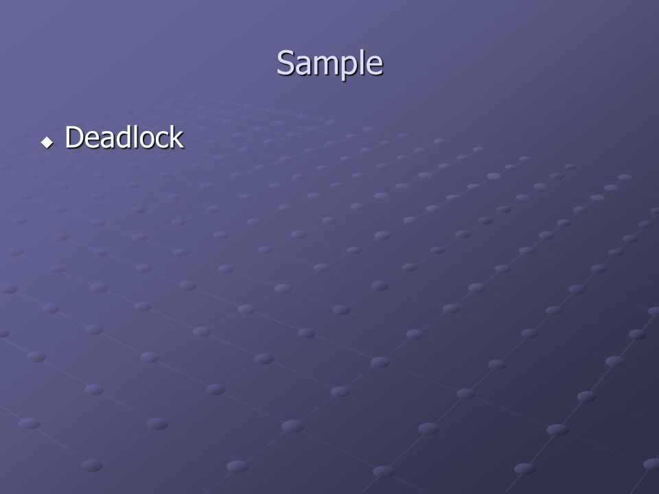 Sample Deadlock Deadlock