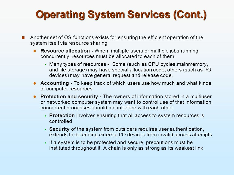 Operating System Services (Cont.) Another set of OS functions exists for ensuring the efficient operation of the system itself via resource sharing Re
