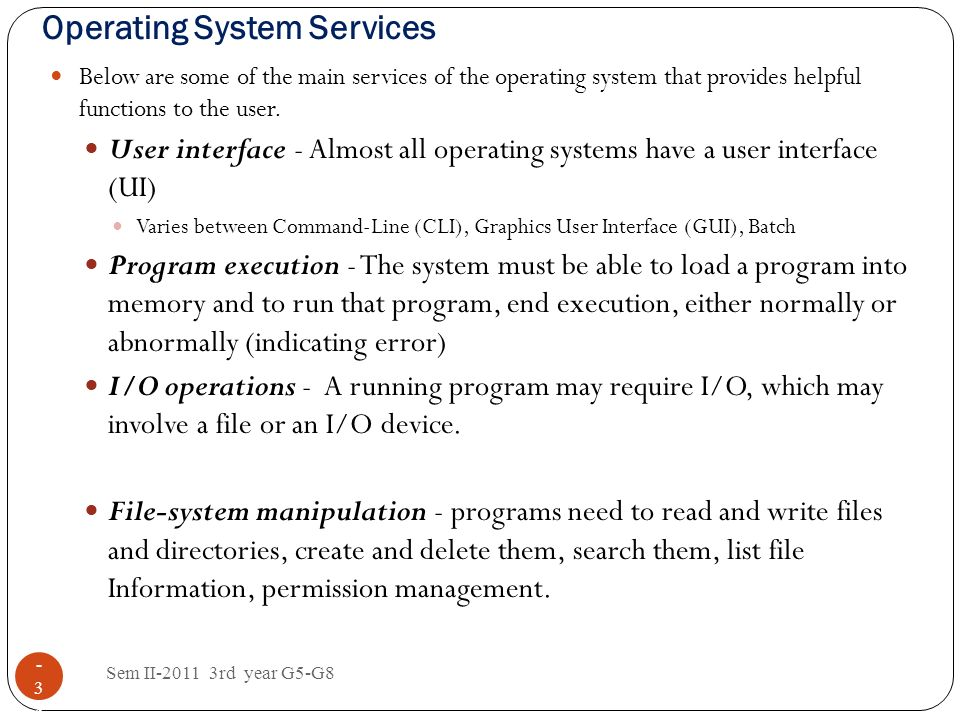 Operating System Services Sem II-2011 3rd year G5-G8 1 - 3838 Below are some of the main services of the operating system that provides helpful functi