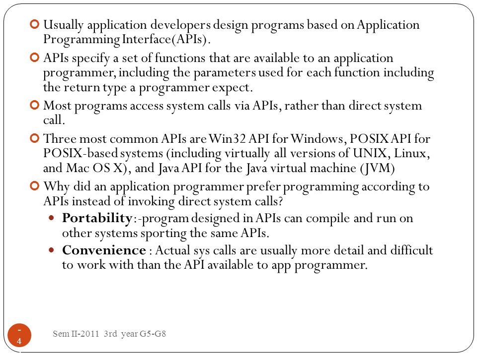 Sem II-2011 3rd year G5-G8 1 - 4545 Usually application developers design programs based on Application Programming Interface(APIs). APIs specify a se