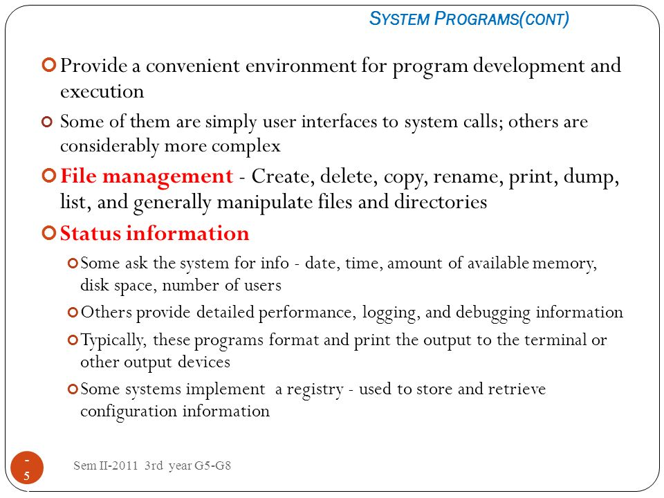 Sem II-2011 3rd year G5-G8 1 - 5555 Provide a convenient environment for program development and execution Some of them are simply user interfaces to