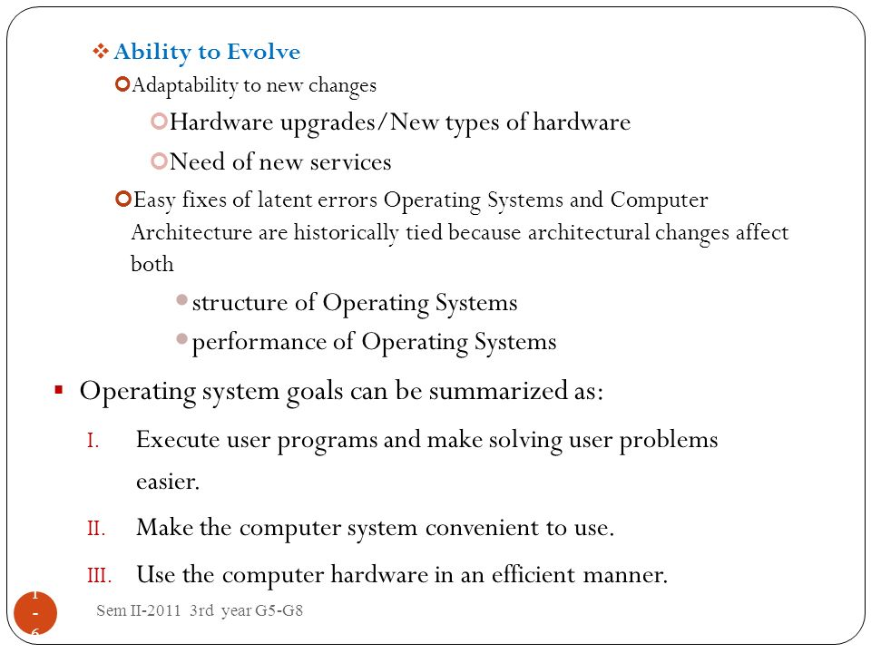 Sem II-2011 3rd year G5-G8 1-61-6 Ability to Evolve Adaptability to new changes Hardware upgrades/New types of hardware Need of new services Easy fixe