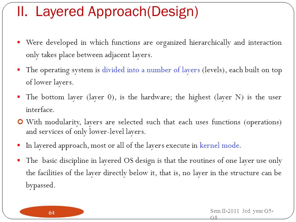 II.Layered Approach(Design) Sem II-2011 3rd year G5- G8 64 Were developed in which functions are organized hierarchically and interaction only takes p