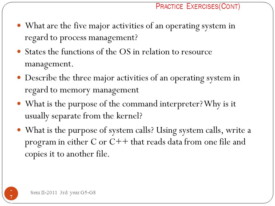 Sem II-2011 3rd year G5-G8 1 - 7575 What are the five major activities of an operating system in regard to process management? States the functions of