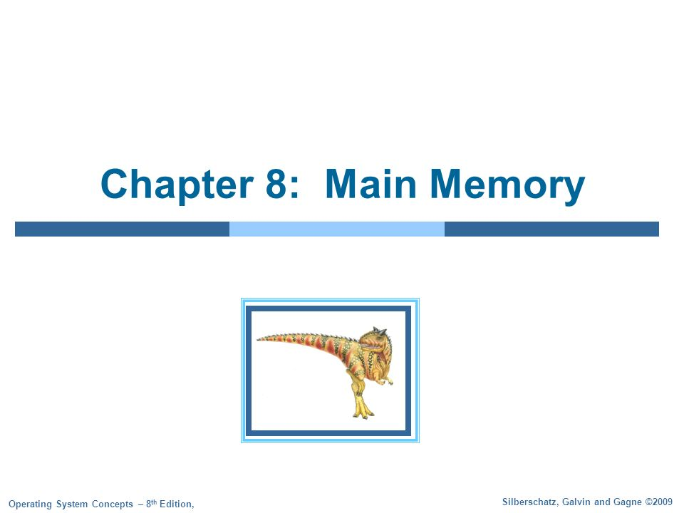 8.12 Silberschatz, Galvin and Gagne ©2009 Operating System Concepts – 8 th Edition Dynamic Linking Linking postponed until execution time Small piece of code, stub, used to locate the appropriate memory-resident library routine Stub replaces itself with the address of the routine, and executes the routine Operating system needed to check if routine is in processes memory address Dynamic linking is particularly useful for libraries Library Updates (such as bug fixes) System also known as shared libraries