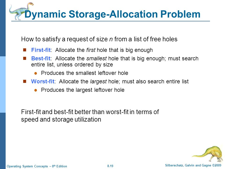 8.19 Silberschatz, Galvin and Gagne ©2009 Operating System Concepts – 8 th Edition Dynamic Storage-Allocation Problem First-fit: Allocate the first ho