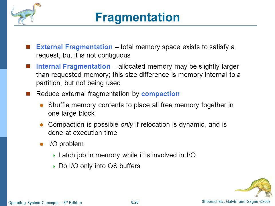 8.20 Silberschatz, Galvin and Gagne ©2009 Operating System Concepts – 8 th Edition Fragmentation External Fragmentation – total memory space exists to