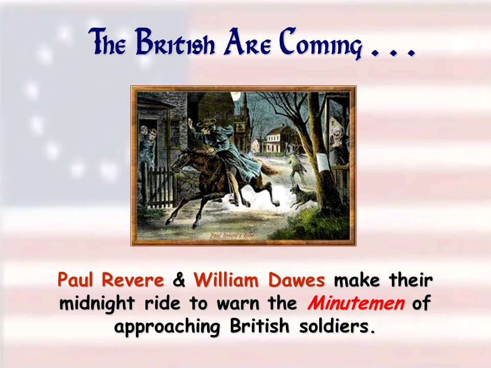The British Are Coming... Paul Revere & William Dawes make their midnight ride to warn the Minutemen of approaching British soldiers.