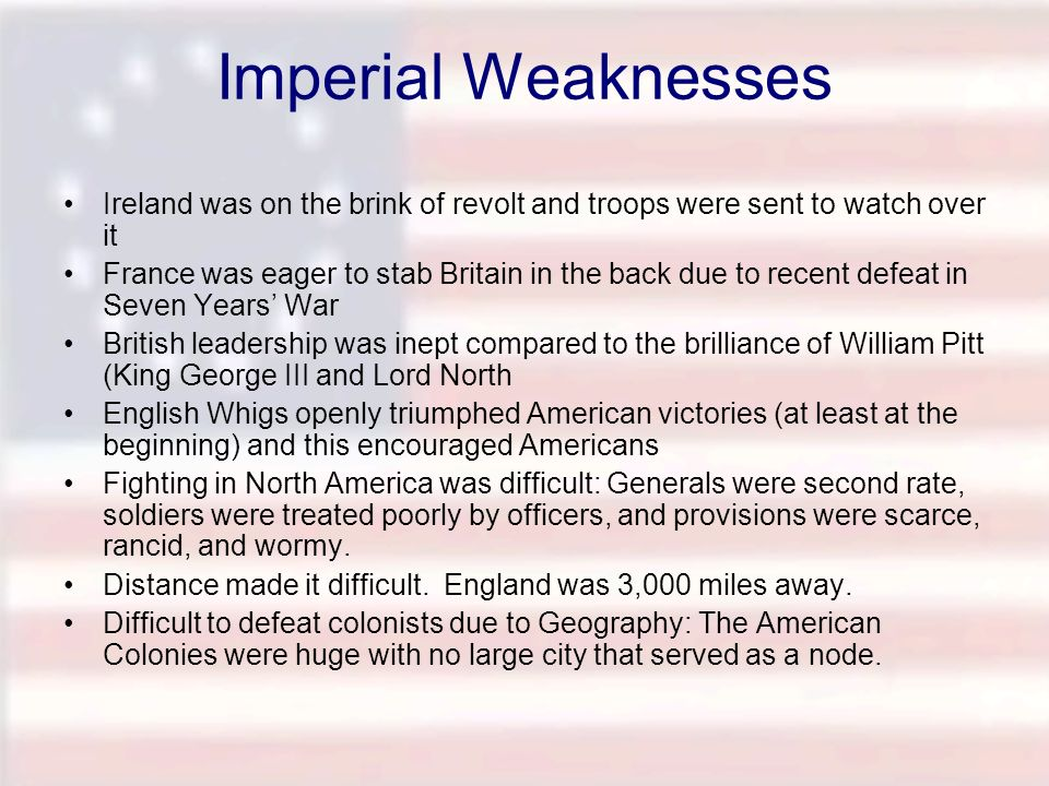 Imperial Weaknesses Ireland was on the brink of revolt and troops were sent to watch over it France was eager to stab Britain in the back due to recen