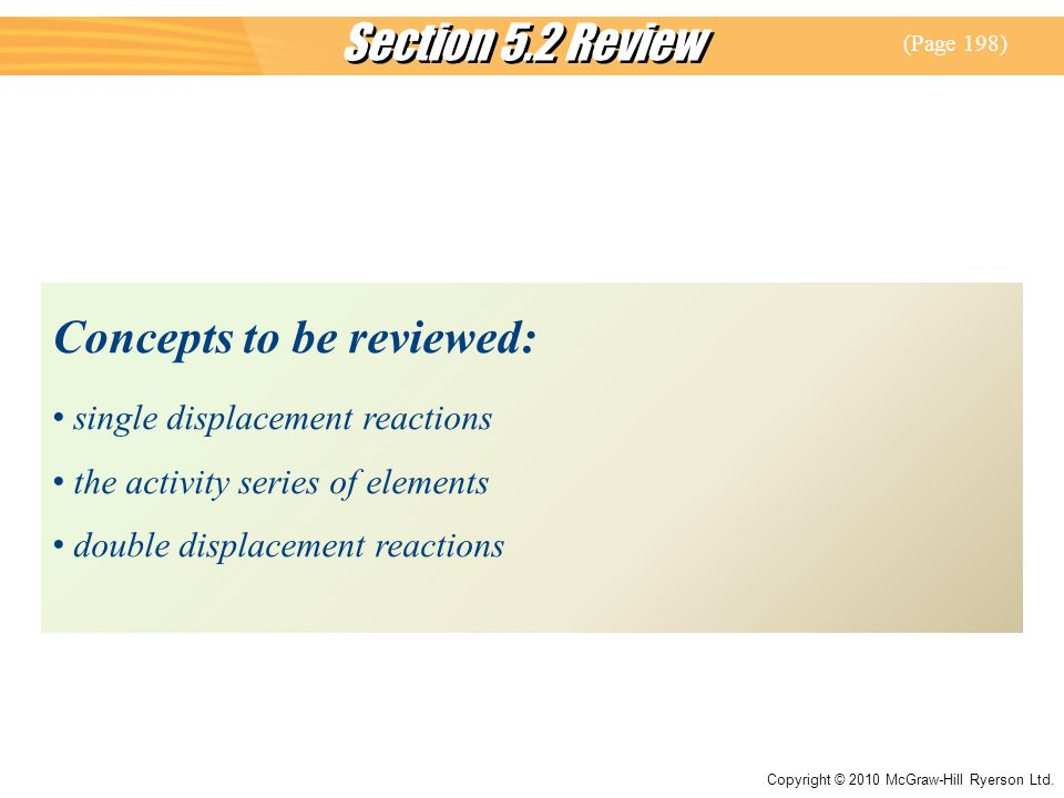 Copyright © 2010 McGraw-Hill Ryerson Ltd. Section 5.2 Review Concepts to be reviewed: single displacement reactions the activity series of elements do