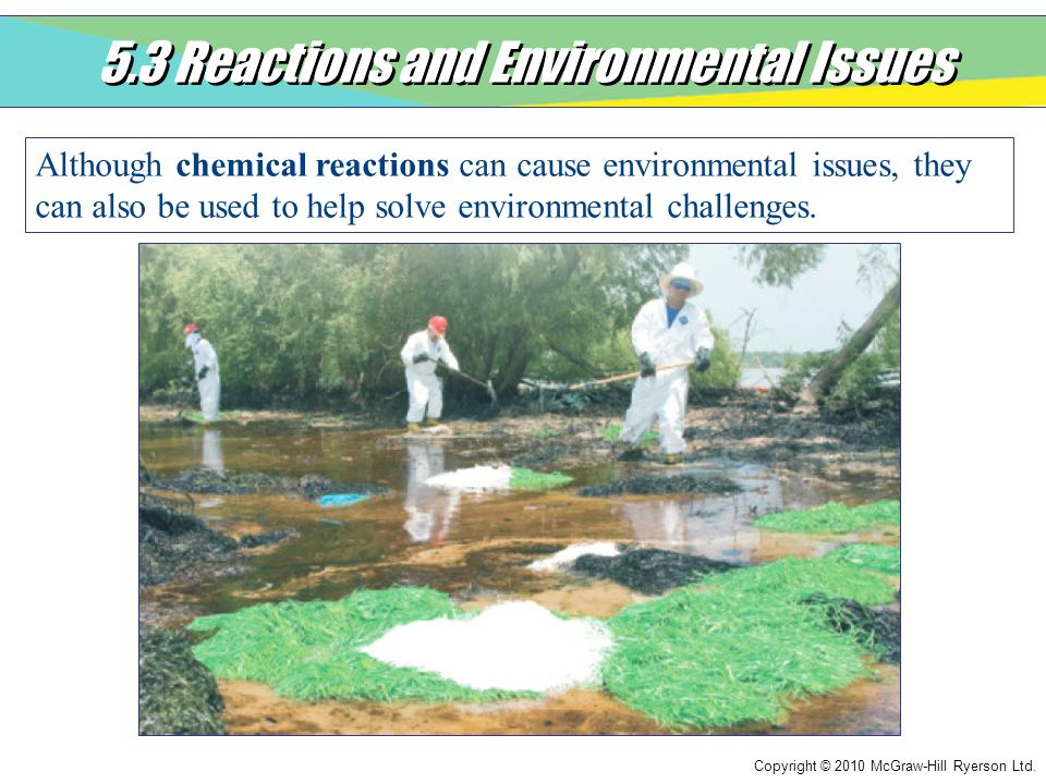 Copyright © 2010 McGraw-Hill Ryerson Ltd. 5.3 Reactions and Environmental Issues Although chemical reactions can cause environmental issues, they can