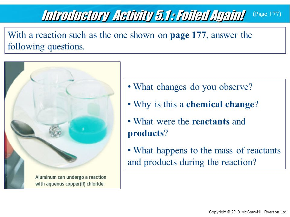 Introductory Activity 5.1 : Foiled Again! With a reaction such as the one shown on page 177, answer the following questions. What changes do you obser