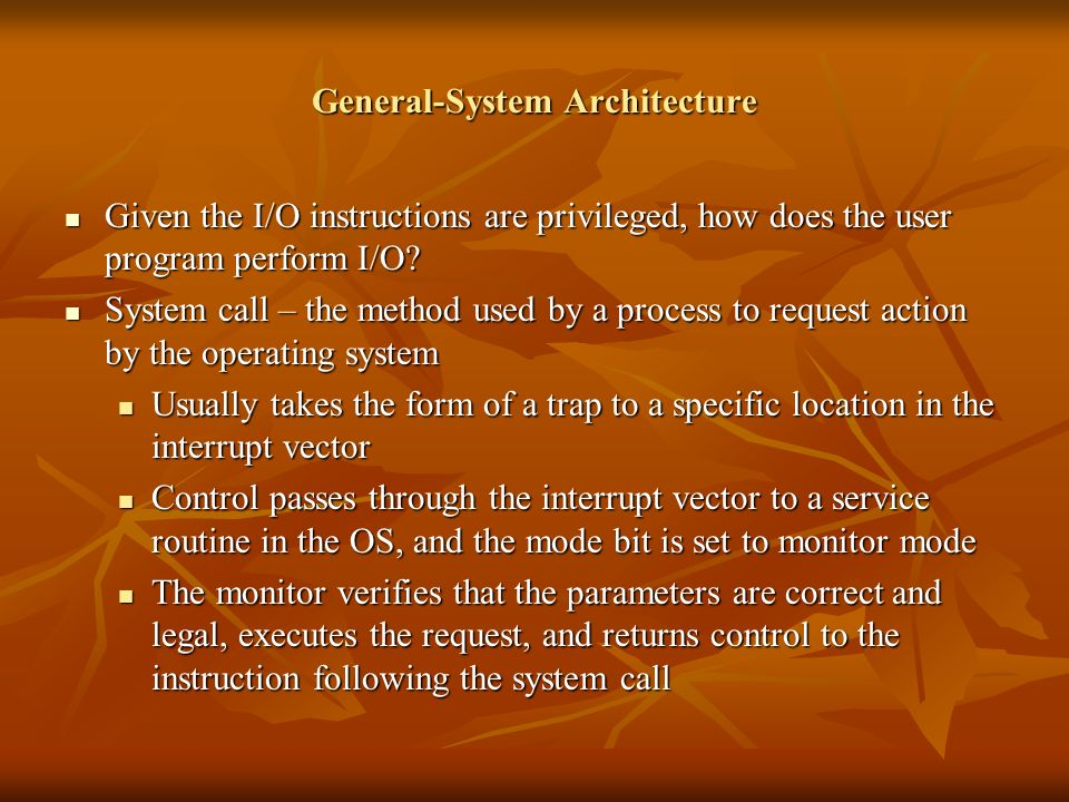 General-System Architecture Given the I/O instructions are privileged, how does the user program perform I/O.