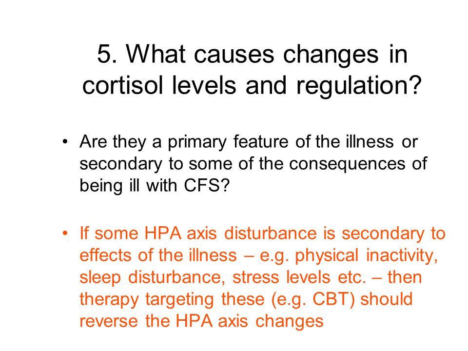 5. What causes changes in cortisol levels and regulation.