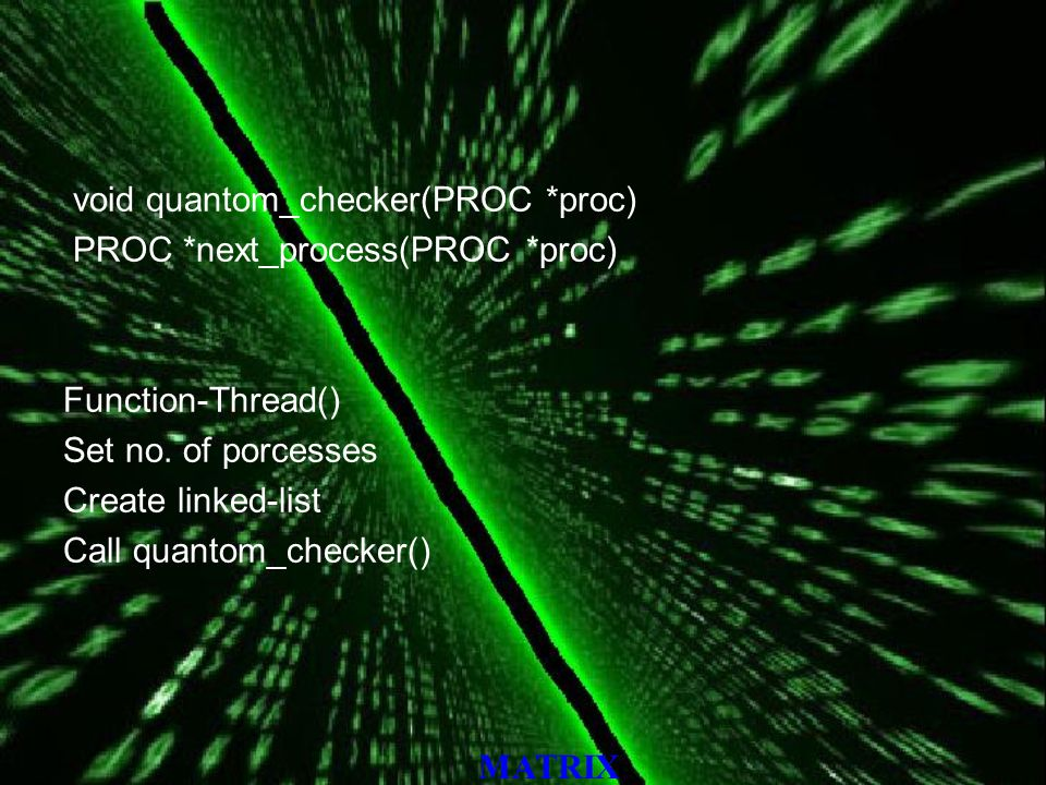 MATRIX void quantom_checker(PROC *proc) PROC *next_process(PROC *proc) Function-Thread() Set no.