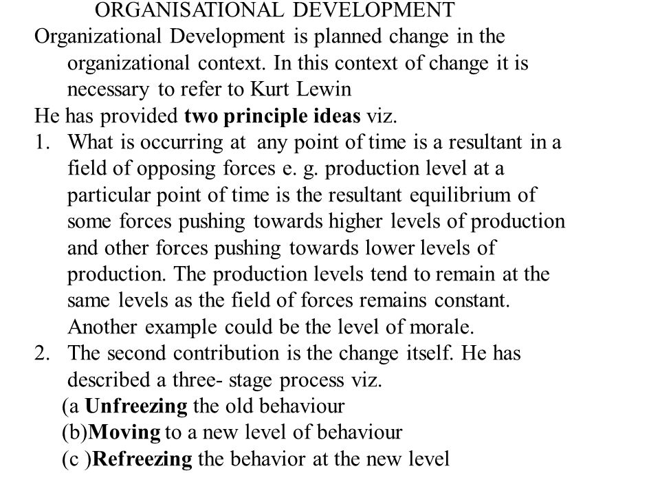 ORGANISATIONAL DEVELOPMENT Organizational Development is planned change in the organizational context. In this context of change it is necessary to re