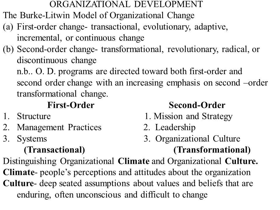 ORGANIZATIONAL DEVELOPMENT The Burke-Litwin Model of Organizational Change (a)First-order change- transactional, evolutionary, adaptive, incremental,