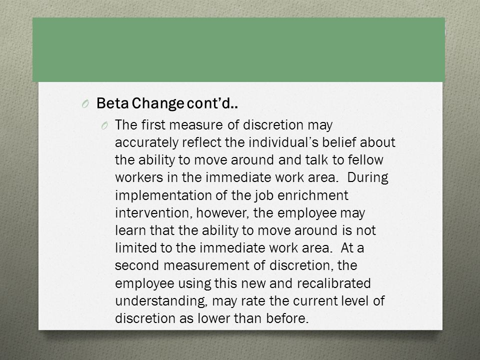 O Beta Change contd.. O The first measure of discretion may accurately reflect the individuals belief about the ability to move around and talk to fel
