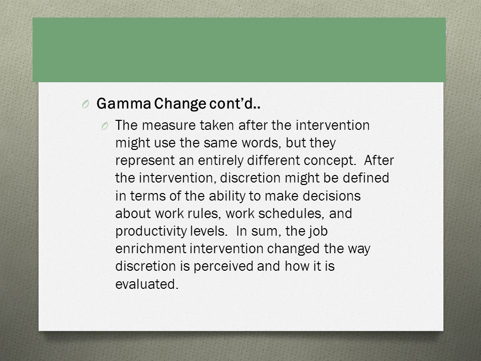 O Gamma Change contd.. O The measure taken after the intervention might use the same words, but they represent an entirely different concept. After th