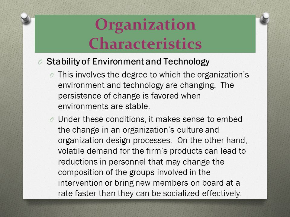 Organization Characteristics O Stability of Environment and Technology O This involves the degree to which the organizations environment and technolog