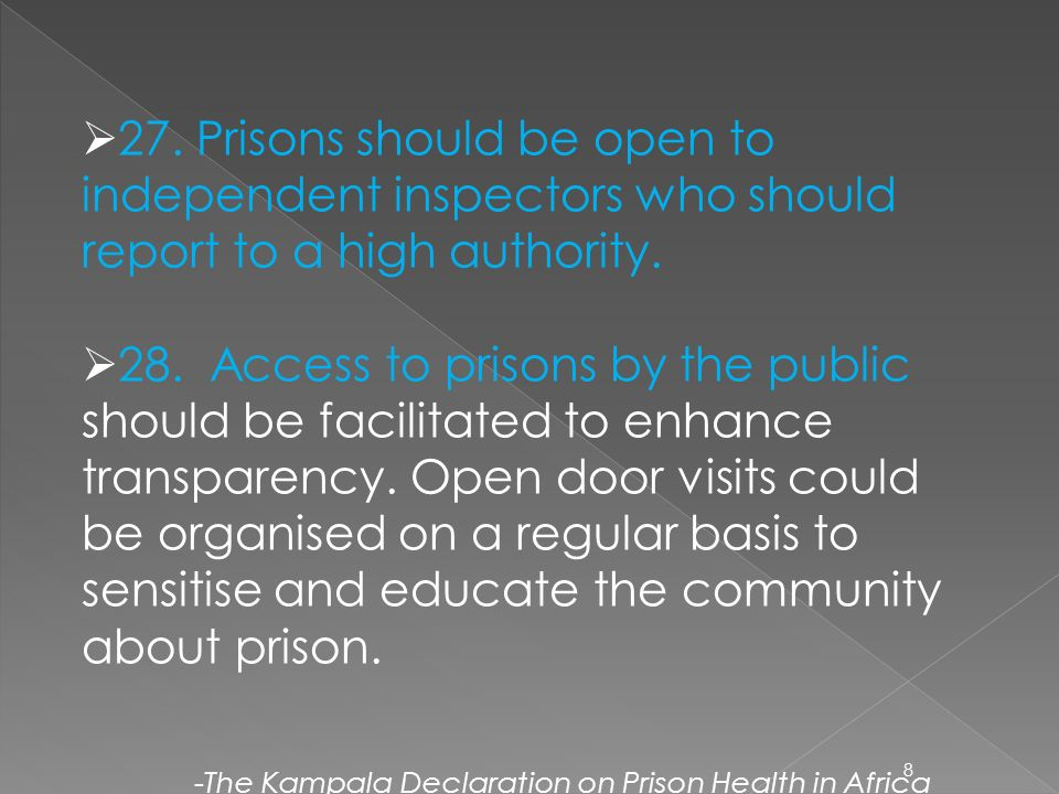 27. Prisons should be open to independent inspectors who should report to a high authority.