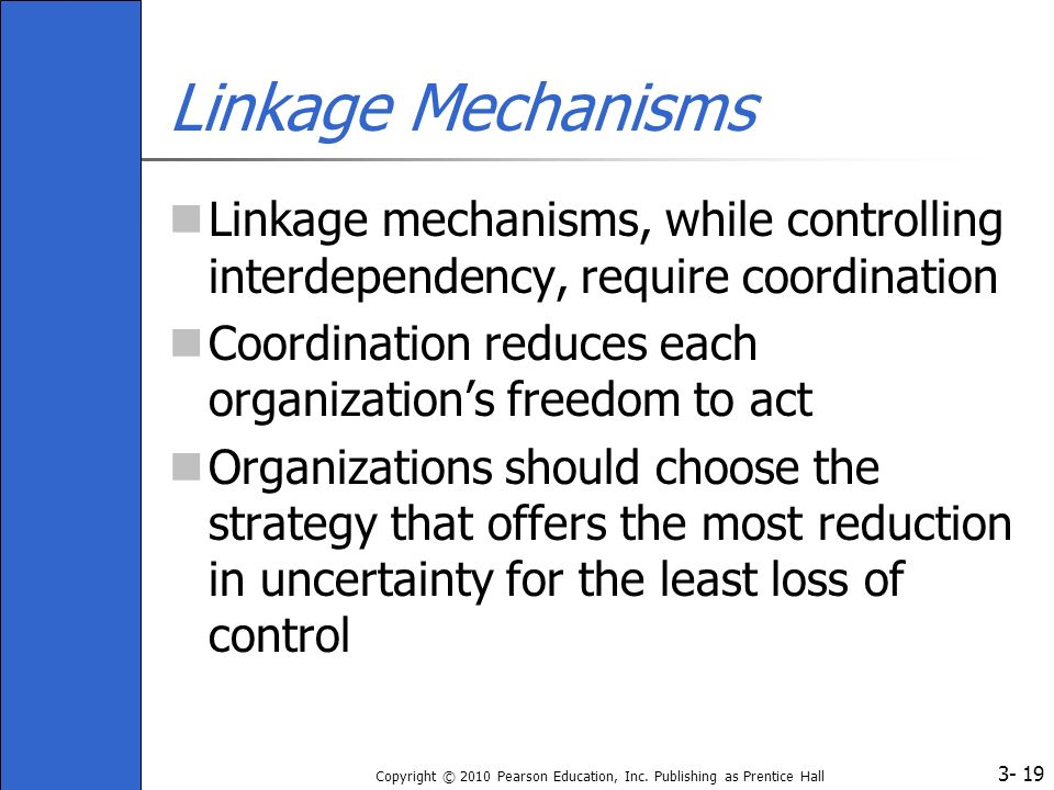 3- Copyright © 2010 Pearson Education, Inc. Publishing as Prentice Hall Linkage Mechanisms Linkage mechanisms, while controlling interdependency, requ