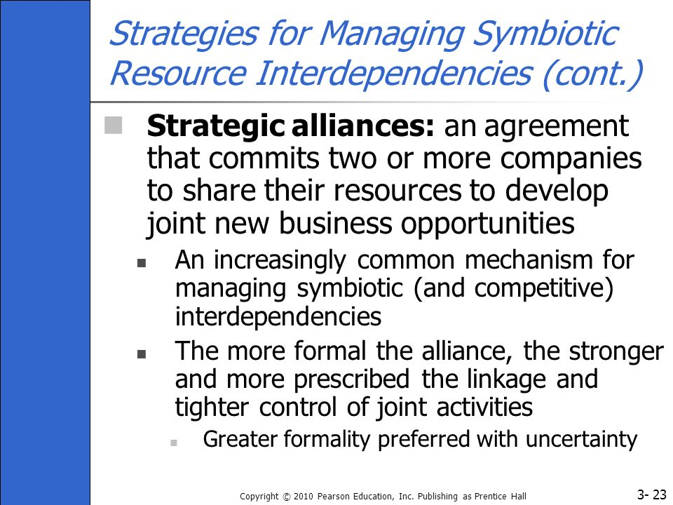 3- Copyright © 2010 Pearson Education, Inc. Publishing as Prentice Hall 23 Strategies for Managing Symbiotic Resource Interdependencies (cont.) Strate