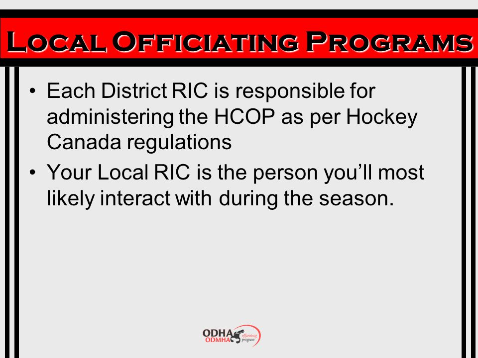 Local Officiating Programs Each District RIC is responsible for administering the HCOP as per Hockey Canada regulations Your Local RIC is the person youll most likely interact with during the season.