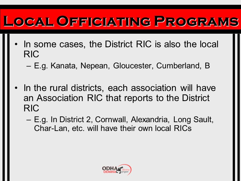 Local Officiating Programs In some cases, the District RIC is also the local RIC –E.g.