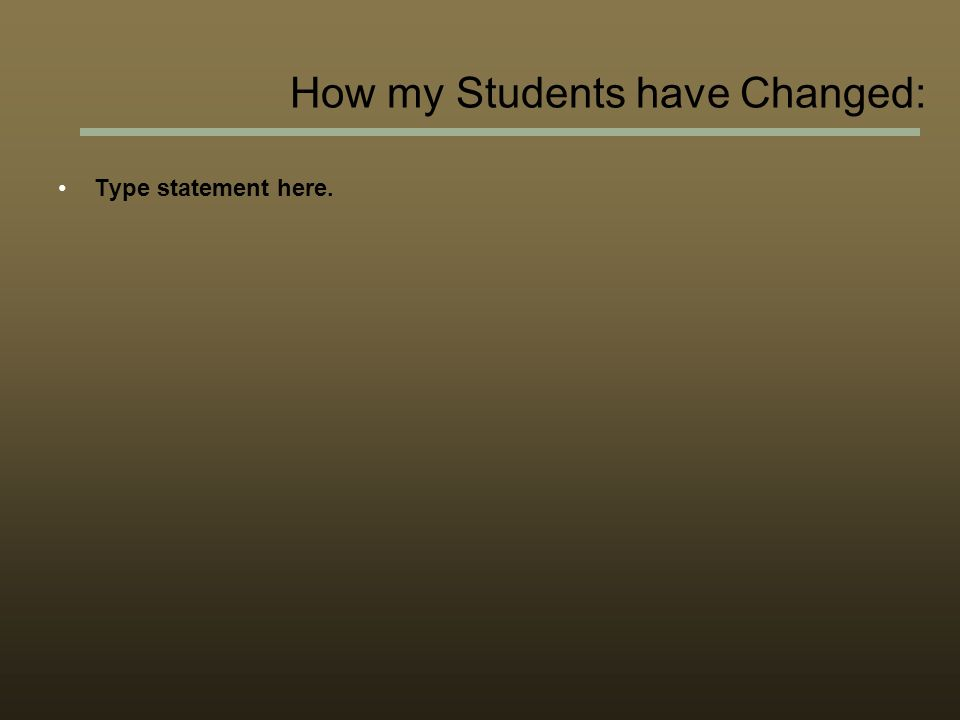 Type statement here. How my Students have Changed:
