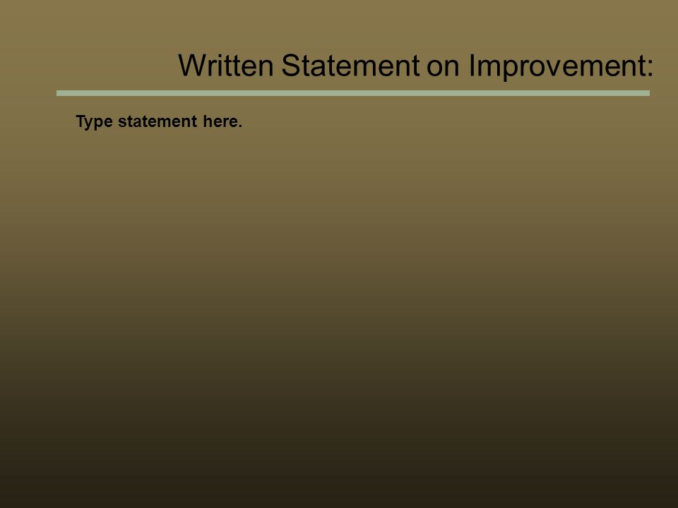 Written Statement on Improvement: Type statement here.