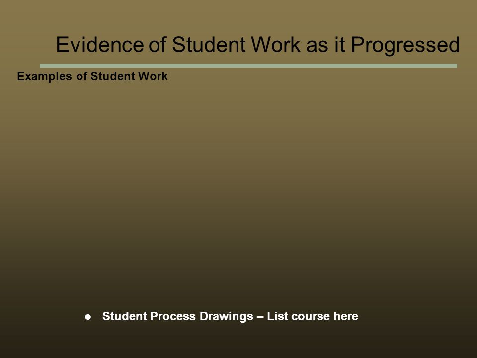 Examples of Student Work Student Process Drawings – List course here Evidence of Student Work as it Progressed