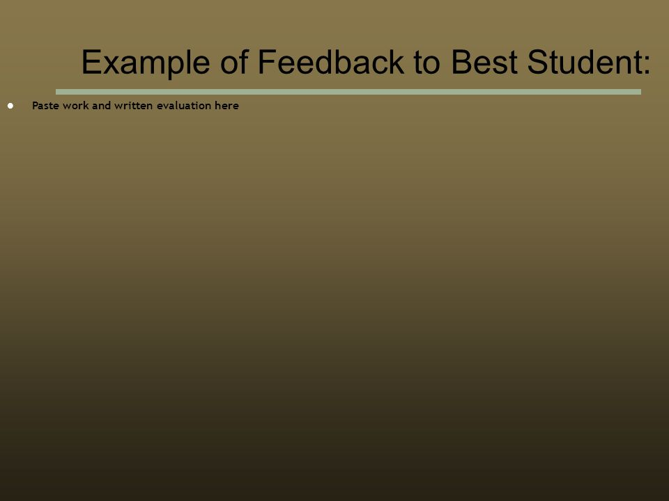 Paste work and written evaluation here Example of Feedback to Best Student: