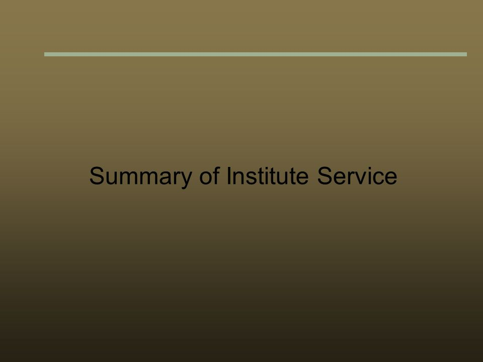 Summary of Institute Service