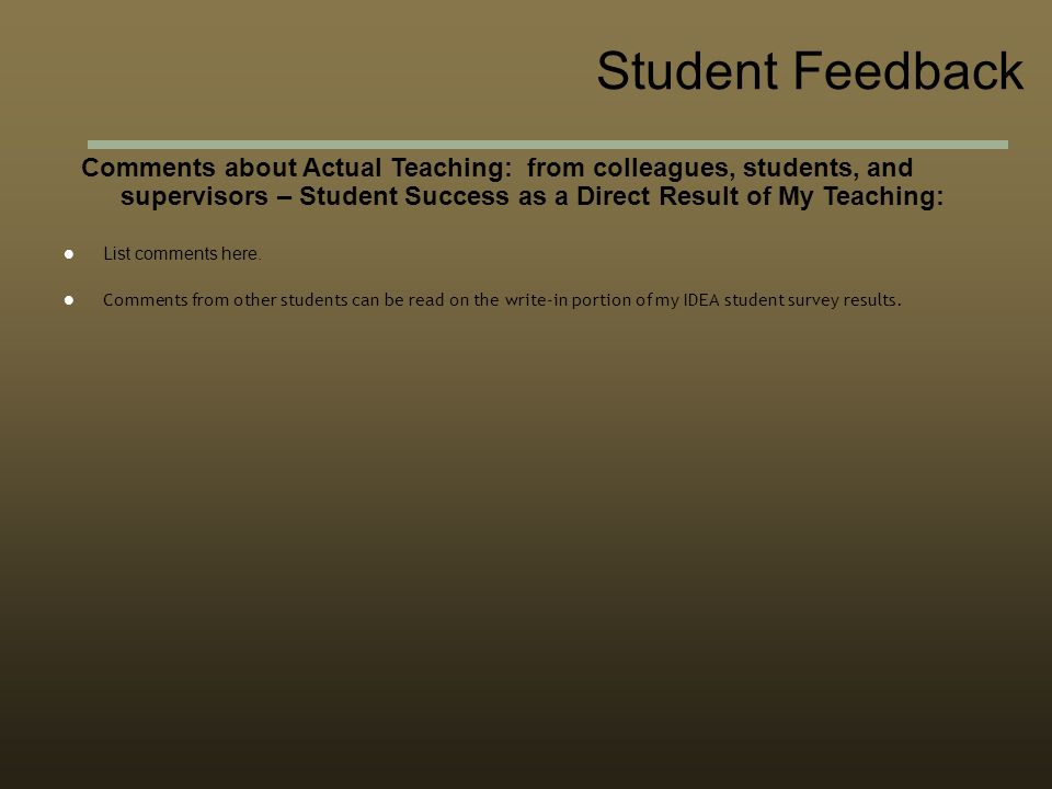 Comments about Actual Teaching: from colleagues, students, and supervisors – Student Success as a Direct Result of My Teaching: List comments here.
