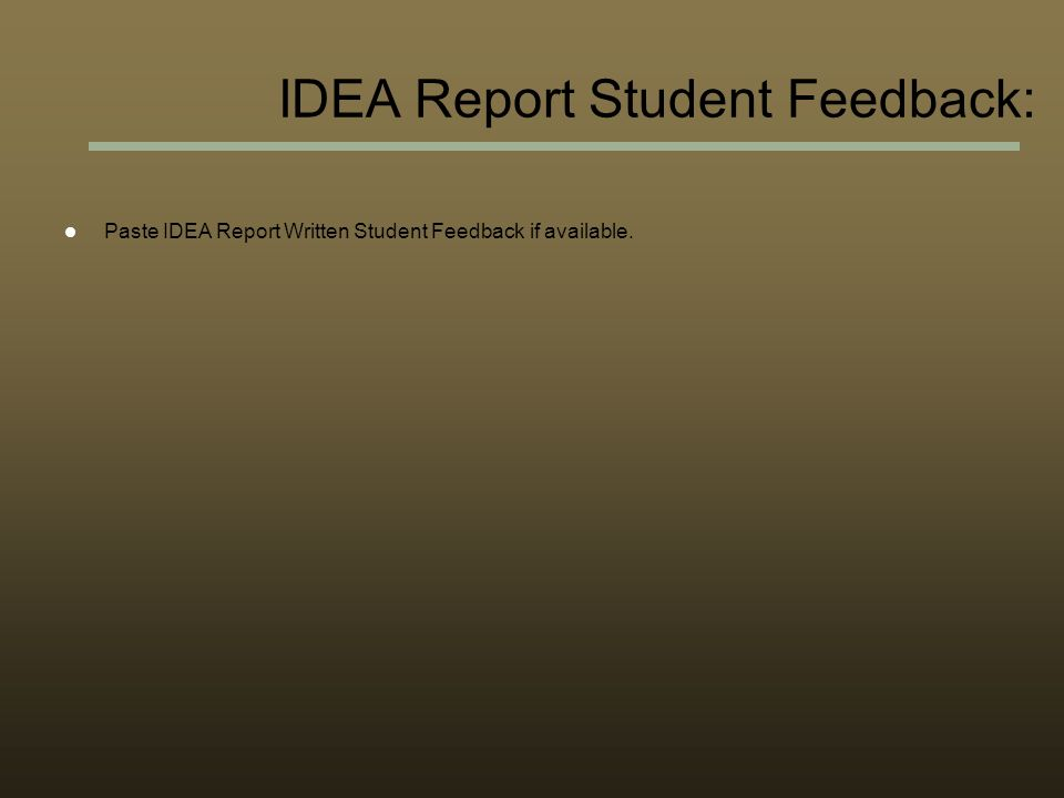 Paste IDEA Report Written Student Feedback if available. IDEA Report Student Feedback: