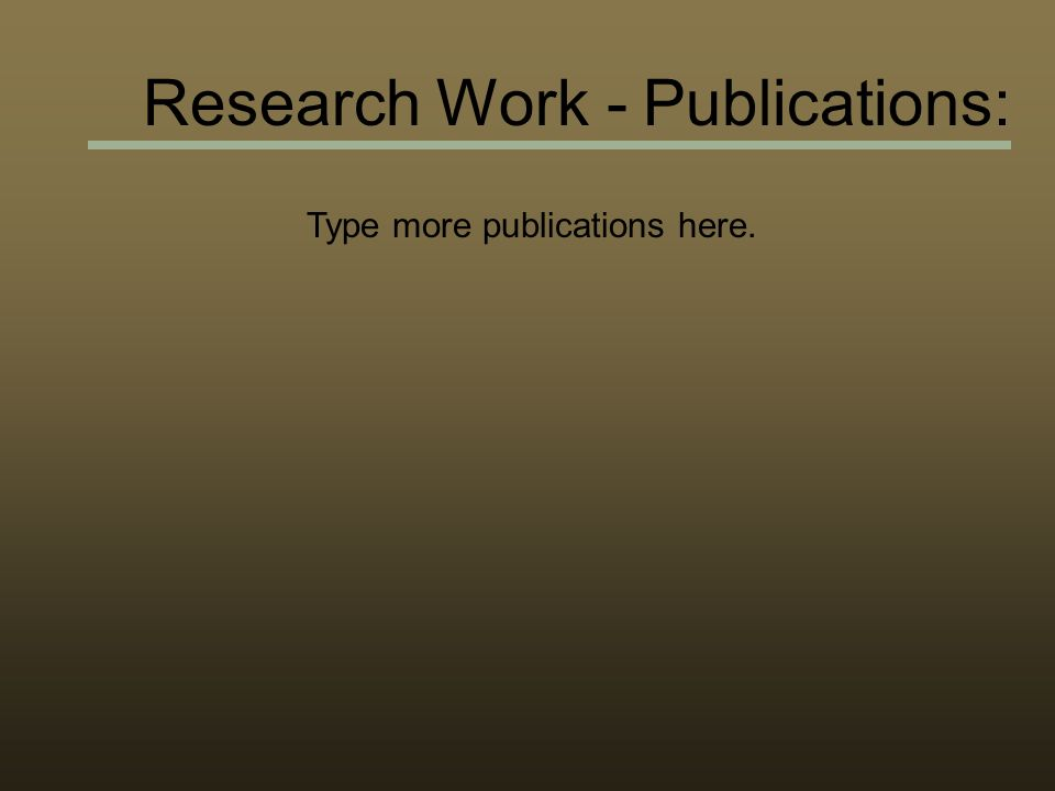 Type more publications here. Research Work - Publications:
