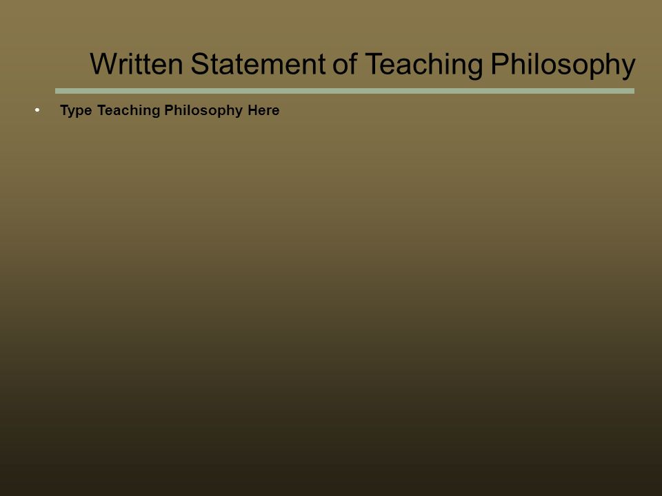 Written Statement of Teaching Philosophy Type Teaching Philosophy Here