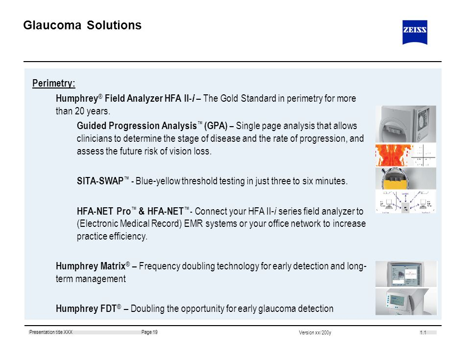 1.1 Page 19Presentation title XXX Version xx/200y Perimetry: Humphrey ® Field Analyzer HFA II- i – The Gold Standard in perimetry for more than 20 yea